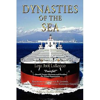 Dynasties of the Sea I The Shipowners and Financiers Who Expanded the Era of Free Trade by LaRocco & Lori Ann