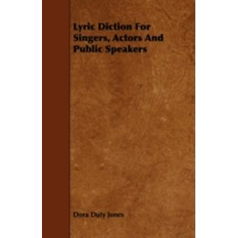 Lyric Diction For Singers Actors And Public Speakers by Jones & Dora Duty