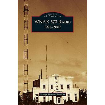 Wnax 570 Radio 19222007 by Kratz & Marilyn
