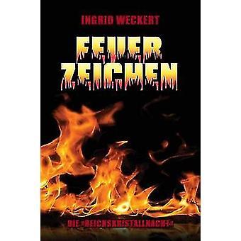 Feuerzeichen Die Reichskristallnacht Anstifter und Brandstifter  Opfer und Nutznieer by Weckert & Ingrid