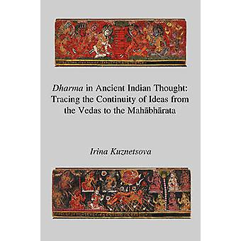 Dharma in Ancient Indian Thought Tracing the Continuity of Ideas from the Vedas to the Mahbhrata by Kuznetsova & Irina