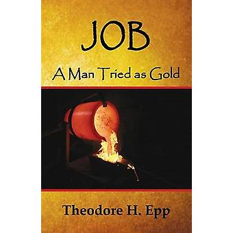 Job A Man Tried as Gold by Epp & Theodore H.