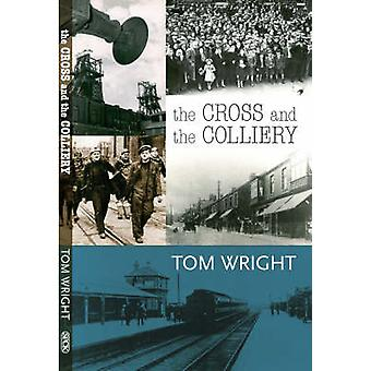 The Cross and the Colliery by Wright & Tom