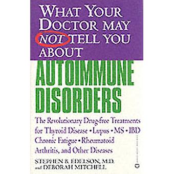 What Your Doctor May Not Tell You About Autoimmune Disorders by Edelson & Stephen B.