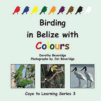 Birding in Belize with Colours by Beveridge & Dorothy