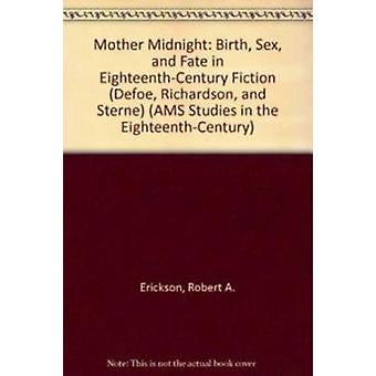Mother Midnight - Birth - Sex - and Fate in Eighteenth-Century Fiction