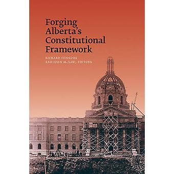 Forging Alberta's Constitutional Framework by Richard Connors - 97808