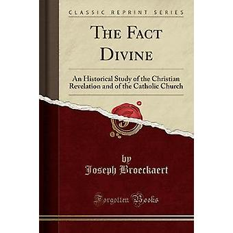 The Fact Divine - An Historical Study of the Christian Revelation and