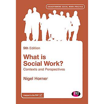 What is Social Work? - Contexts and Perspectives by Nigel Horner - 978
