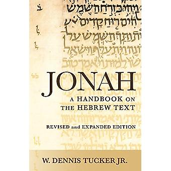 Jonah - A Handbook on the Hebrew Text by W. Dennis Tucker - 9781481308