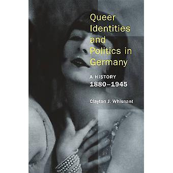 Queer Identities and Politics in Germany - A History - 1880-1945 by Cl