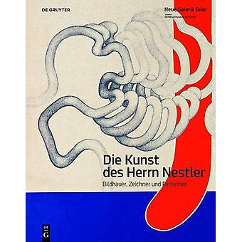 Die Kunst des Herrn Nestler - Bildhauer - Zeichner und Performer by Ka