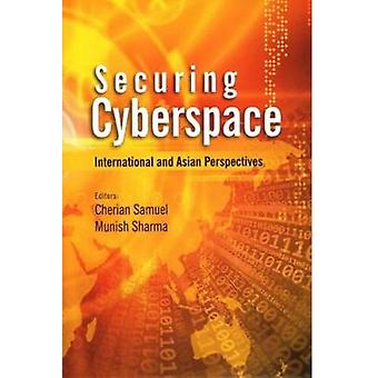 Securing Cyberspace - International and Asian Perspective by Cherian S
