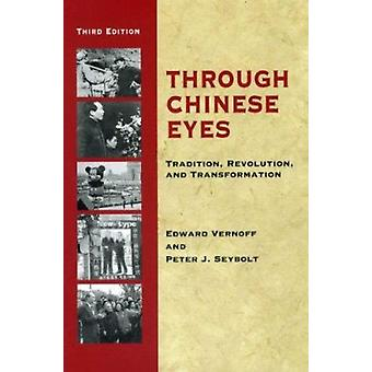 Through Chinese Eyes - Tradition - Revolution - and Transformation by