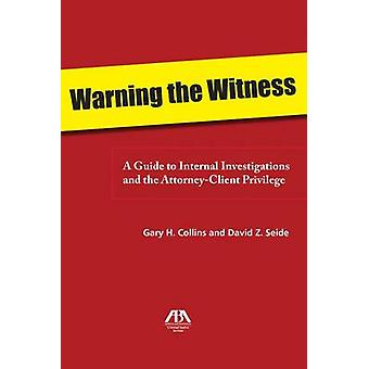 Warning the Witness - A Guide to Internal Investigations and the Attor