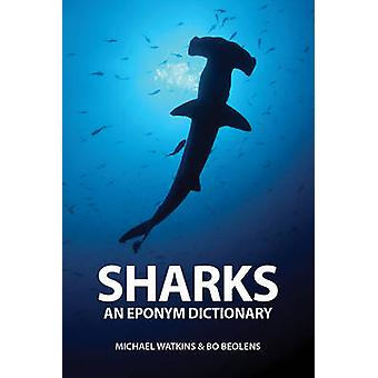 Sharks - An Eponym Dictionary by Michael Watkins - Bo Beolens - 978190
