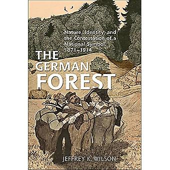 The German Forest: Nature, Identity, and the Contestation of a National Symbol, 1871-1914 (German & European Studies)