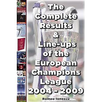 The Complete Results and Line-ups of the European Champions League 2004-2009