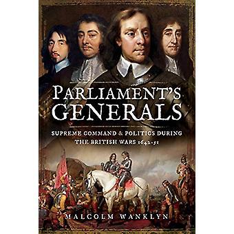 Parliament's Generals - Supreme Command and Politics during the Britis