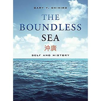 The Boundless Sea - Self and History by Gary Y. Okihiro - 978052030966