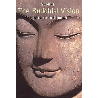 The Buddhist Vision  A Path to Fulfillment by Dharmachari Subhuti & Illustrated by Simon Perry