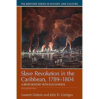 Slave Revolution in the Caribbean 17891804  A Brief History with Documents by Laurent Dubois & University John D Garrigus