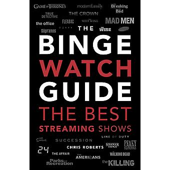 The Binge Watch Guide by Roberts & Chris