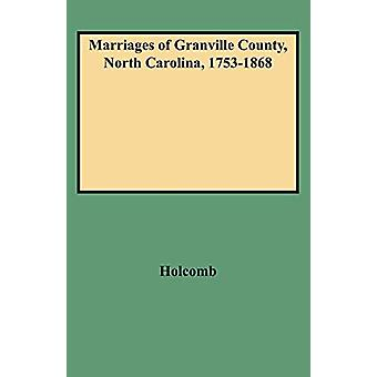 Marriages of Granville County - North Carolina - 1753-1868 by Holcomb