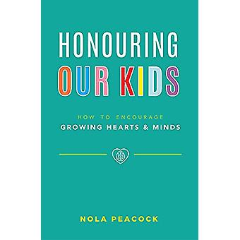 Honouring Our Kids - How to Encourage Growing Hearts & Minds by No