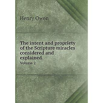 The Intent and Propriety of the Scripture Miracles Considered and Exp