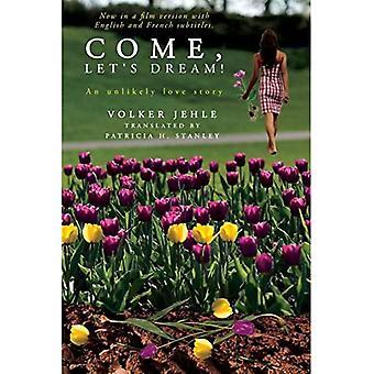 Come, Let es Dream!: Eine ungewöhnliche Liebesgeschichte