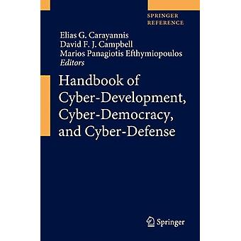 Handbook of CyberDevelopment CyberDemocracy and CyberDefense by Edited by Elias G Carayannis & Edited by David F J Campbell & Edited by Marios Panagiotis Efthymiopoulos