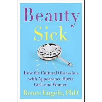 Skönhet sjuk hur den kulturella besattheten av utseende skadar flickor och kvinnor av Renee Engeln