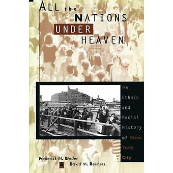 All the Nations Under Heaven - An Ethnic and Racial History of New Yor