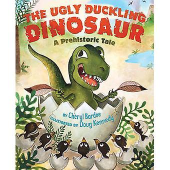 Den fula ankungen dinosaurie - en förhistorisk berättelse av Cheryl Bardoe - Dou