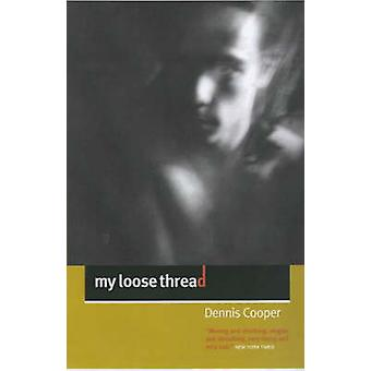 My Loose Thread (Main) by Dennis Cooper - 9781841954127 Book