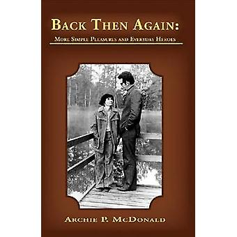 Back Then Again - Simple Pleasures and Everyday Heroes by Archie P. Mc