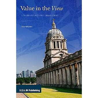 Value in the View - Conserving Historic Urban Views by Value in the Vi