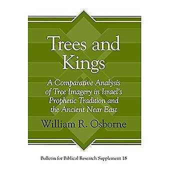 Trees and Kings: A Comparative Analysis of Tree Imagery in Israel's Prophetic Tradition and the� Ancient Near East (Bulletin for Biblical Research Supplement)