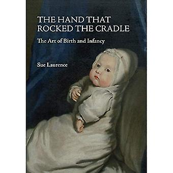 The Hand that Rocked the Cradle: The Art of Birth and Infancy