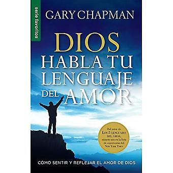 Dios habla tu lenguaje del amor/ God Speaks Your Love Language: Como sentir y reflejar el amor de Dios/ How to...