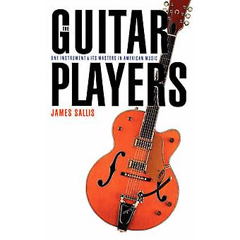 The Guitar Players One Instrument and Its Masters in American Music by Sallis & James