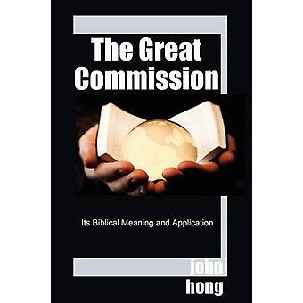 The Great Commission Its Biblical Meaning and Application by Hong & John