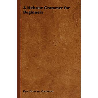 A Hebrew Grammer for Beginners by Cameron & Rev. Duncan