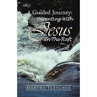 Une voyage guidé de parentalité avec Jésus dans le radeau par Fletcher & Martha