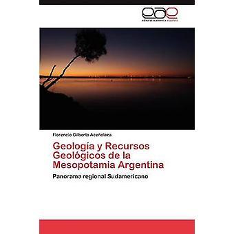 Geologia y Recursos Geologicos de La Mesopotamia Argentina by Acenolaza Florencio Gilberto