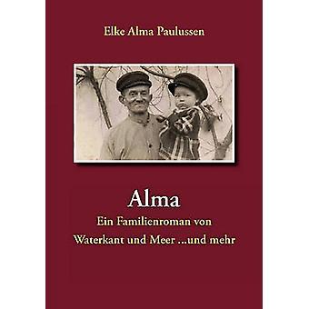 AlmaEin Familienroman von Waterkant und Meer ... und mehr von Paulussen & Elke Alma