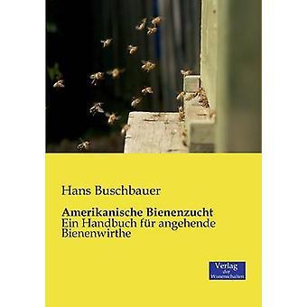 Amerikanische Bienenzucht by Buschbauer & Hans