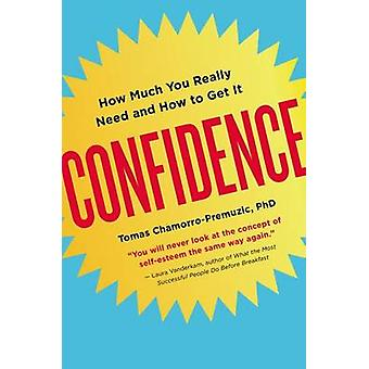 Confidence - How Much You Really Need and How to Get It by Tomas Chamo