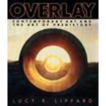 Overlay - Contemporary Art and Art of Prehistory (New edition) by Lucy